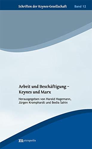 Arbeit und Beschäftigung - Keynes und Marx: Harald Hagemann