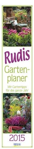 9783731801917: Rudis Gartenplaner 2015. Langplaner: Mit Gartentipps für dsa ganze Jahr