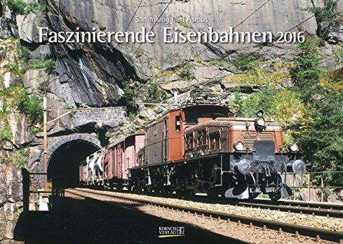 9783731807889: Faszinierende Eisenbahnen 2016: Sammlung Carl Asmus