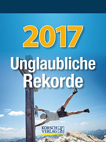 9783731818120: Unglaubliche Rekorde 2017: Tages-Abreisskalender