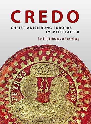 9783731900436: Credo - Christianisierung Europas im Mittelalter 3: Band III: Beiräge zur Ausstellung