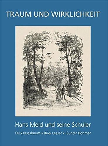 9783731901396: Hans Meid und seine Sch�ler - Traum und Wirklichkeit: Felix Nussbaum, Rudi Lesser, Gunter B�hmer