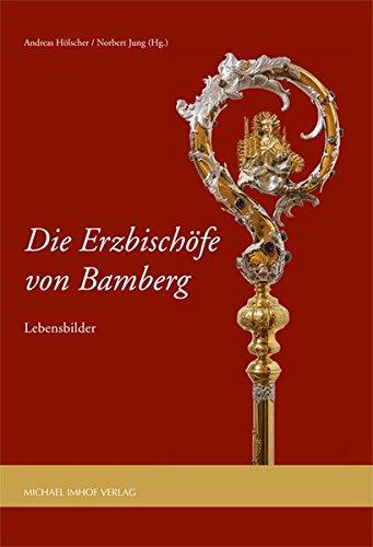 Die Erzbischöfe von Bamberg. Lebensbilder.: Hg. Andreas H�lscher, Norbert Jung. Petersberg ...