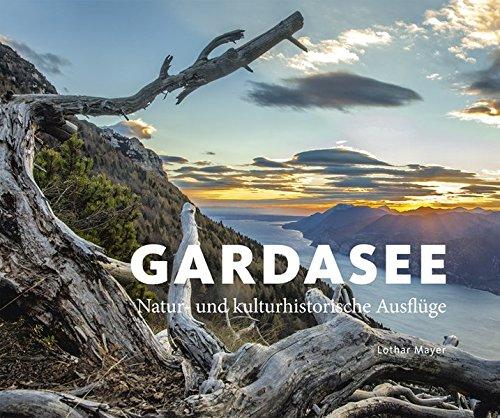 Gardasee. Natur- und kunsthistorische Ausflüge.: Hg. Lothar Mayer. Petersberg 2015.