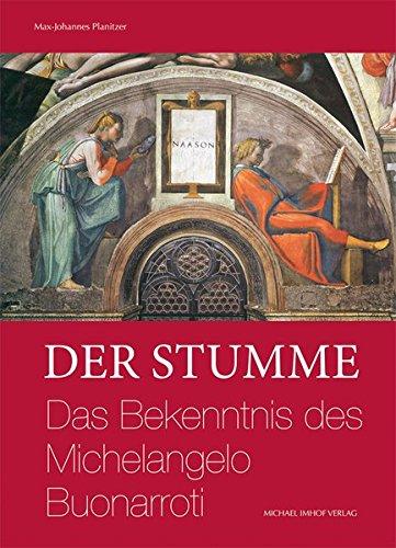 Der Stumme: Das Bekenntnis des Michelangelo Buonarroti (Hardback): Max-Johannes Planitzer