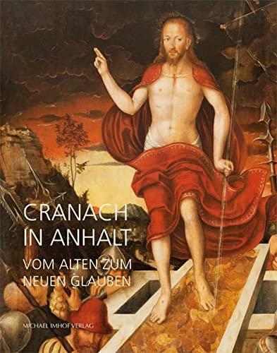 Cranach in Anhalt. Vom alten zum neuen Glauben.: Katalogbuch, Johannbau / Marienkirche Dessau 2015.
