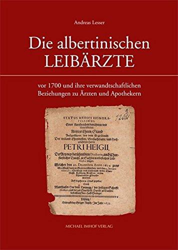 Die albertinischen Leibärzte vor 1700 und ihre verwandtschaftlichen Beziehungen zu Ärzten...