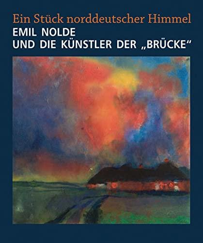 """9783731903536: Emil Nolde und die Künstler der """"Brücke"""": Ein Stück norddeutscher Himmel"""