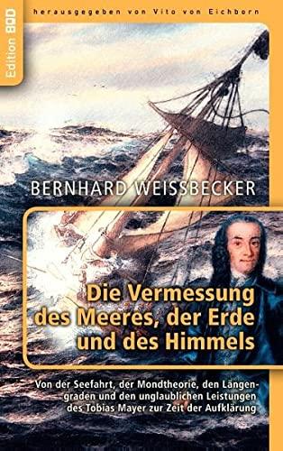 Die Vermessung des Meeres, der Erde und des Himmels: Von der Seefahrt, der Mondtheorie, den Lä...