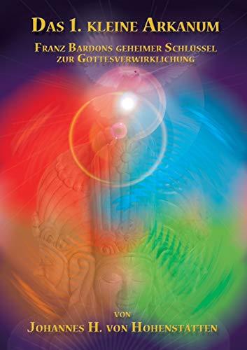 9783732234035: Das 1. kleine Arkanum: Franz Bardons geheimer Schl�ssel zur Gottesverwirklichung
