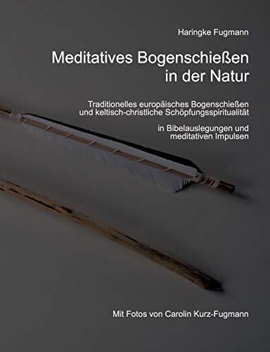 9783732234417: Meditatives Bogenschiessen in Der Natur (German Edition)