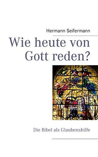 Wie Heute Von Gott Reden?: Hermann Seifermann