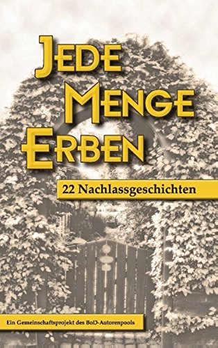 Jede Menge Erben: 22 Nachlassgeschichten: Christel K. Haas, Gerrit Fischer, Grit Steinweller, G�ran...