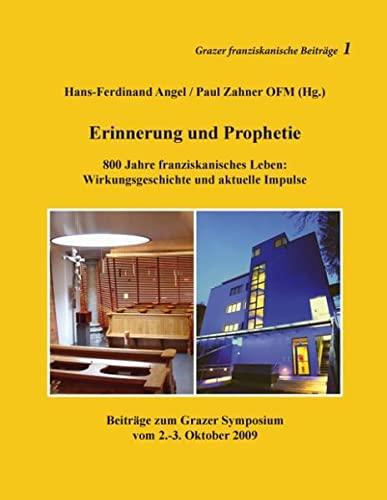 9783732240074: Erinnerung und Prophetie: 800 Jahre franziskanisches Leben: Wirkungsgeschichte und aktuelle Impulse. Beiträge zum Grazer Symposium vom 2.-3.Oktober 2009
