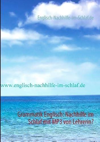 9783732240463: Grammatik Englisch: Nachhilfe im Schlaf mit MP3 von Lehrerin?: Grammatik Englisch Nachhilfe ganz entspannt - geht das? Wie kann man ... Eine kurze Anleitung mit generellen Tipps!
