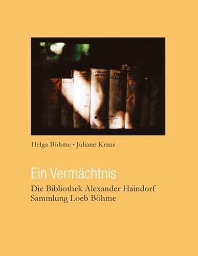 9783732245338: Ein Verm�chtnis: Die Bibliothek Alexander Haindorf / Sammlung Loeb B�hme