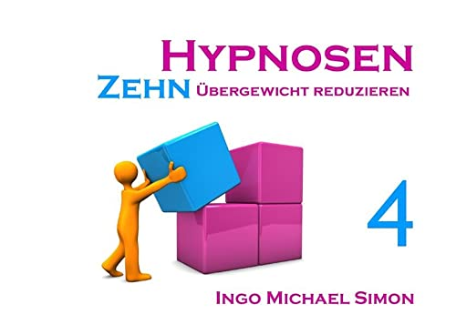 Zehn Hypnosen. Band 4 : Übergewicht reduzieren - Ingo Michael Simon