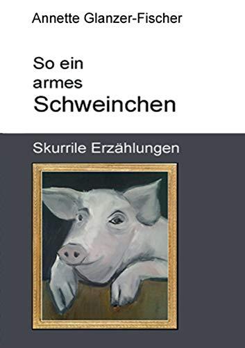 So Ein Armes Schweinchen: Annette Glanzer-Fischer