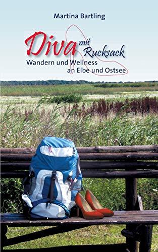 Diva mit Rucksack: Wandern und Wellness an Elbe und Ostsee: Martina Bartling