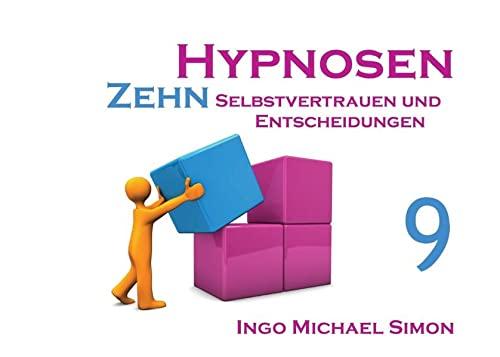 Zehn Hypnosen. Band 9: Selbstvertrauen und Entscheidungen: Simon, Ingo Michael