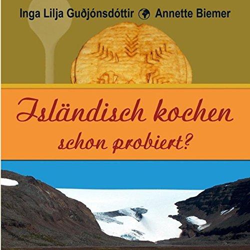 Isländisch kochen - schon probiert?: Biemer, Annette; Guðjónsdóttir, Inga Lilja