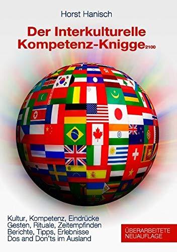 9783732250578: Der Interkulturelle Kompetenz-Knigge 2100: Kultur, Kompetenz, Eindrücke - Gesten, Rituale, Zeitempfinden - Berichte, Tipps, Erlebnisse - Do's and don'ts im Ausland