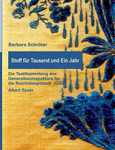 9783732253005: Stoff für Tausend und Ein Jahr: Die Textilsammlung des Generalbauinspektors für die Reichshauptstadt (GBI) - Albert Speer