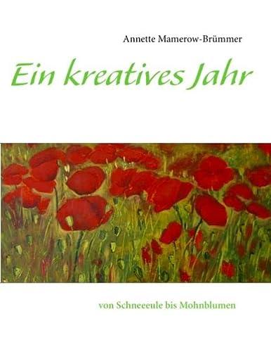 9783732254873: Ein kreatives Jahr: von Schneeeule bis Mohnblumen