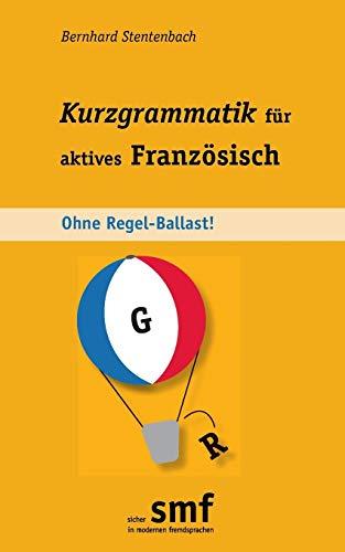 Kurzgrammatik Fur Aktives Franzosisch: Bernhard Stentenbach