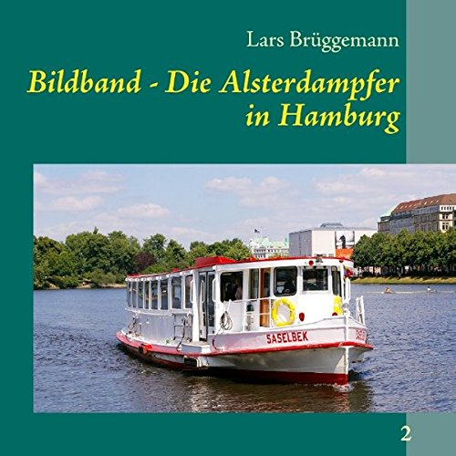 Bildband - Die Alsterdampfer in Hamburg: Hamburg vom Wasser erleben: Br�ggemann, Lars