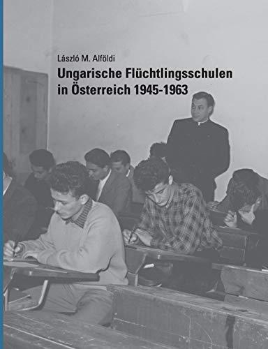 9783732263967: Ungarische Flüchtlingsschulen in Österreich 1945-1963