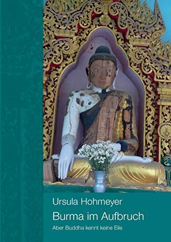 9783732267644: Burma im Aufbruch: Aber Buddha kennt keine Eile