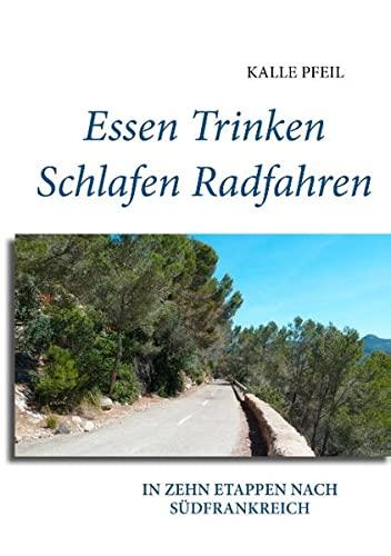9783732272983: Essen, Trinken, Schlafen, Radfahren: In zehn Etappen nach Südfrankreich