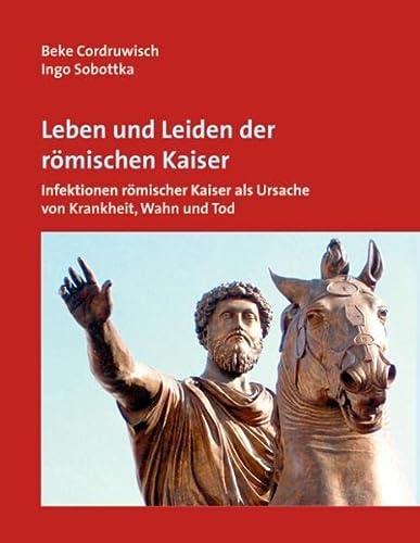 9783732273546: Leben und Leiden der r�mischen Kaiser: Infektionen r�mischer Kaiser als Ursache von Krankheit, Wahn und Tod