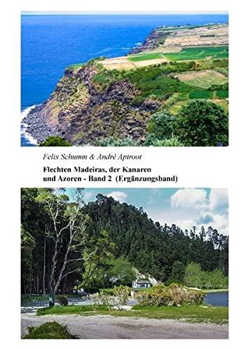 Flechten Madeiras, der Kanaren und Azoren -: Felix Schumm; Andre