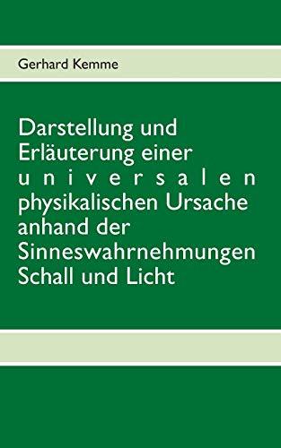 Darstellung und Erlauterung einer universalen physikalischen Ursache: Gerhard Kemme