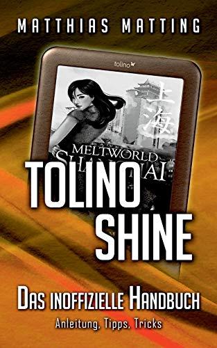 Tolino shine - das inoffizielle Handbuch. Anleitung, Tipps, Tricks: Matting, Matthias