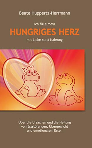 Ich fülle mein Hungriges Herz mit Liebe statt Nahrung: Huppertz-Herrmann, Beate