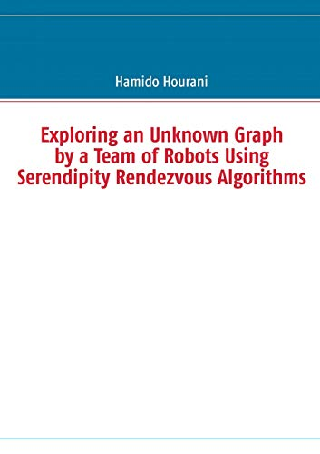 9783732283743: Exploring an Unknown Graph by a Team of Robots Using Serendipity Rendezvous Algorithms
