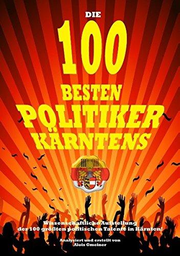 9783732285297: Die 100 besten Politiker K�rntens: Wissenschaftliche Aufstellung der 100 gr��ten politischen Talente in K�rnten!