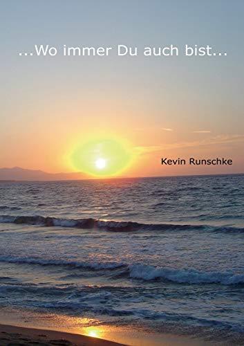 Wo Immer Du Auch Bist.: Kevin Runschke