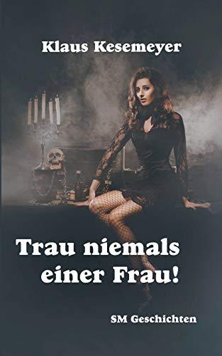 9783732286775: Trau Niemals Einer Frau (German Edition)