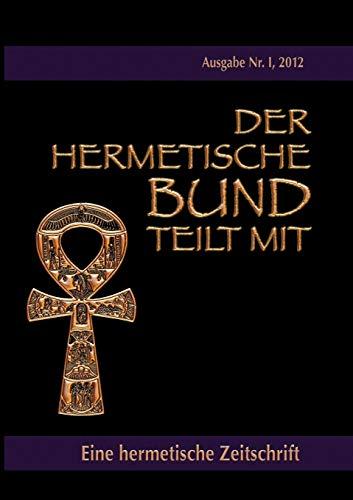Der hermetische Bund teilt mit: Hermetische Zeitschrift Nr. 1/2012: Hohenst�tten, Johannes H. ...