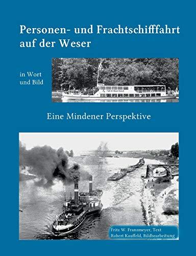Kleine Geschichte der  Personen- und Frachtschifffahrt auf der Ober- und Mittelweser in Wort und ...