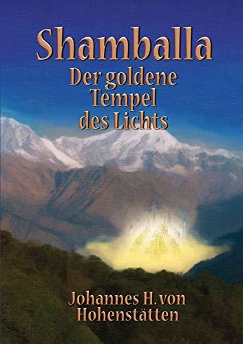 Shamballa - Der goldene Tempel des Lichts: Hohenstätten, Johannes H. von