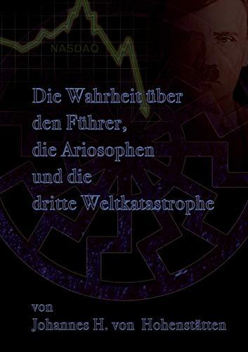 Die Wahrheit über den Führer, die Ariosophen und die dritte Weltkatastrophe: Hohenst�tten...