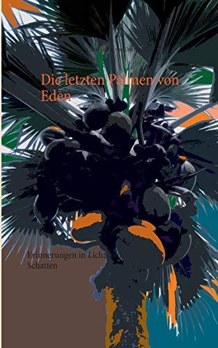 9783732290109: Die letzten Palmen von Eden: Erinnerungen in Licht und Schatten