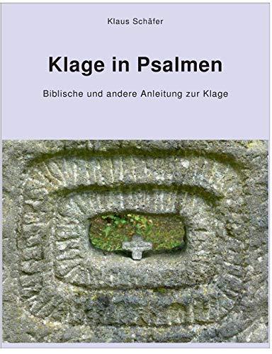 Klage in Psalmen: Klaus Schäfer