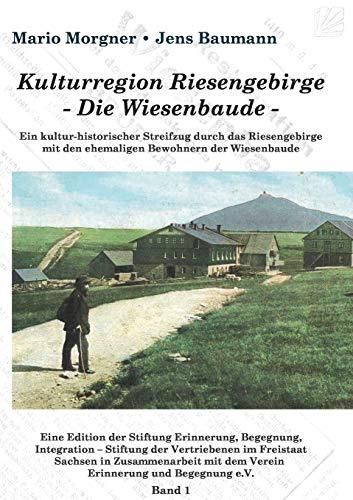 9783732294657: Kulturregion Riesengebirge - Die Wiesenbaude -: Ein kultur-historischer Streifzug durch das Riesengebirge mit den ehemaligen Bewohnern der Wiesenbaude