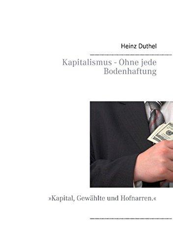 9783732295043: Kapitalismus - Ohne jede Bodenhaftung: �Kapital, Gew�hlte und Hofnarren.�